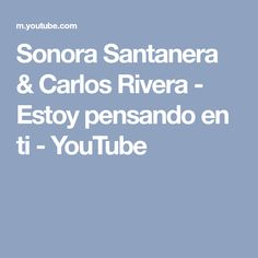 Sonora Santanera & Carlos Rivera - Estoy pensando en ti - YouTube