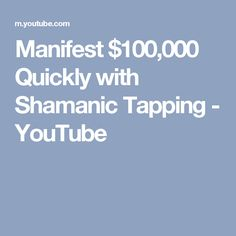 Manifest $100,000 Quickly with Shamanic Tapping - YouTube