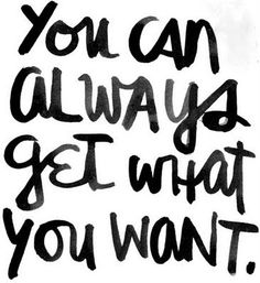 You can always get what you want