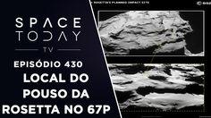 O Local Do Pouso da Rosetta no 67P - Space Today TV Ep.430