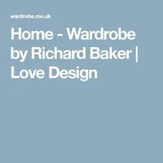 Home - Wardrobe by Richard Baker | Love Design