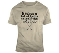 Funny Mens Takes A Lot Of Balls To Golf Sport Hobby Gift T Shirt Golf T Shirts, Tees, Balls, Hobbies, Funny Quotes, Sport, Suits, Gift, Women