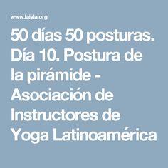 50 días 50 posturas. Día 10. Postura de la pirámide - Asociación de Instructores de Yoga Latinoamérica