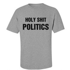 Holy Shit Politics What Is Going On | Everywhere you look, you see politics. Holy shit, politics here. Holy shit, politics there. You can even take a holy shit without seeing or hearing about politics.