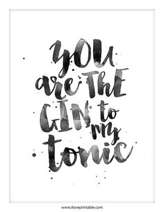 Printable Quote Art You Are The Gin To My Tonic by ILovePrintable