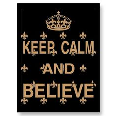 Keep Calm and Believe, Saints, Football #whodat