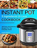 INSTANT POT COOKBOOK: 5 Ingredients or Less Recipes - 100 Easy and Delicious Instant Pot Recipes For The Everyday Home. by Angela Williams (Author) #Kindle US #NewRelease #Cookbooks #Food #Wine #eBook #ad
