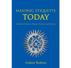 Masonic Etiquette Today: A Modern Guide to Masonic Protocol by Graham Redman