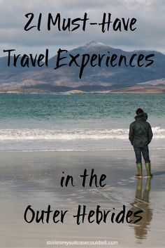 21 travel experiences you MUST have when visiting Scotland's Outer Hebrides!
