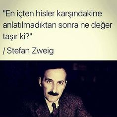 En içten hisler karşısındakine anlatılmadıktan sonra ne değer taşır ki? - Stefan Zweig #sözler #anlamlısözler #güzelsözler #manalısözler #özlüsözler #alıntı #alıntılar #alıntıdır #alıntısözler Stefan Zweig, World Of Books, Cool Words, Sentences, Qoutes, Wisdom, Memes, Sayings, Life