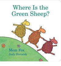 Where Is the Green Sheep? (Board book) By Mem Fox and Judy Horacek.   There are red sheep and blue sheep, wind sheep and wave sheep, scared sheep and brave sheep, but where is the green sheep? The search is on in this classic sheep-filled story that comes complete with sleepy rhymes and bright illustrations to engage all kids.