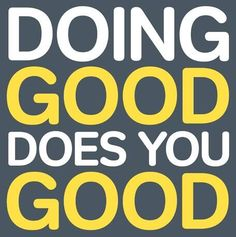 Doing good does you good.