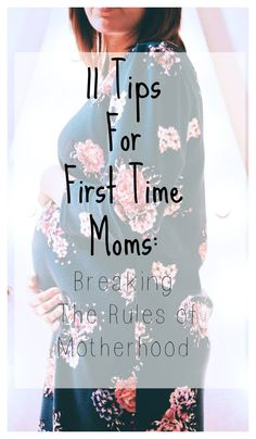11 tips for first time moms: breaking the rules of motherhood
