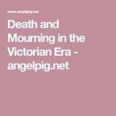 Death and Mourning in the Victorian Era - angelpig.net