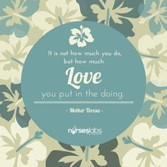 #14  It is not how much you do, but how much love you put in the doing. – Mother Teresa Nurses Day Quotes, Funny Nurse Quotes, Mothers Day Quotes, Nurse Humor, Nursing Memes, Nursing Quotes, Funny Nursing, Nursing Care, Happy Nurses Day