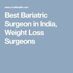 Best Bariatric Surgeon in India, Weight Loss Surgeons