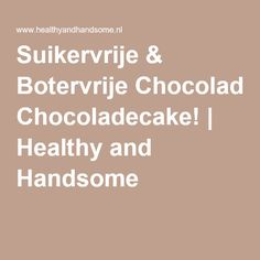 Suikervrije & Botervrije Chocoladecake! | Healthy and Handsome