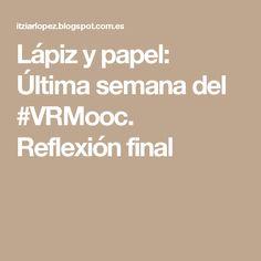 Lápiz y papel: Última semana del #VRMooc. Reflexión final