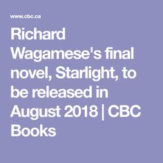Richard Wagamese's final novel, Starlight, to be released in August 2018   CBC Books
