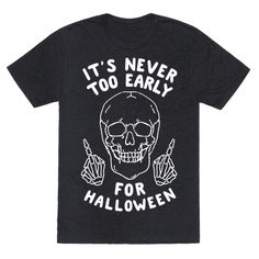 It's Never Too Early For Halloween Tee