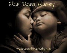 Slow Down Mummy - So Natural Baby