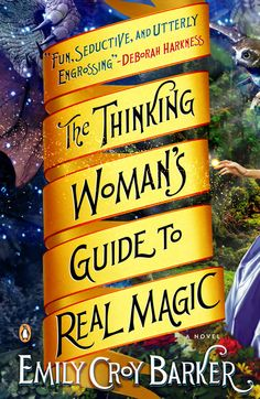 """THE THINKING WOMAN'S GUIDE TO REAL MAGIC by Emily Croy Barker -- """"If Hermione Granger had been an American who never received an invitation to Hogwarts, this might have been her story."""" —People"""