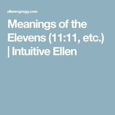 Meanings of the Elevens (11:11, etc.) | Intuitive Ellen