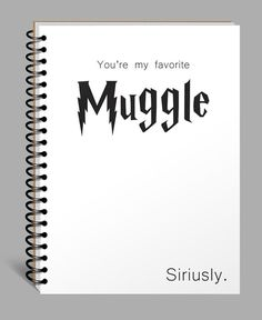 You're my favorite Muggle. Siriusly. Such a cute gift for my bestfriend!