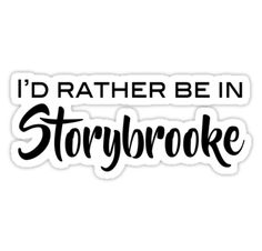 OUAT - I'd rather be in storybrooke • Also buy this artwork on stickers, apparel, phone cases, and more.