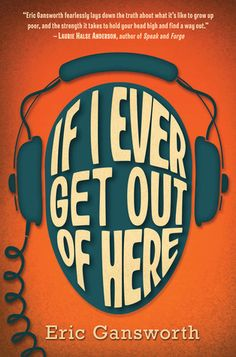 If I Ever Get Out of Here | Eric Gansworth -- FIC GAN. YALSA's 2014 Best Fiction for Young Adults.