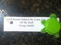 Girl Scout Helped me come out of my shell. - perfect for Sophia & Lily!  Can also use plastic bottle tops.