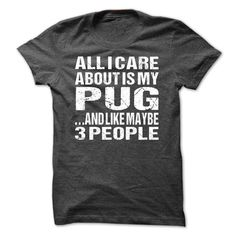 (Greatest T-Shirts) All I Care About Is My Pug And Like Maybe 3 People - Buy Now...