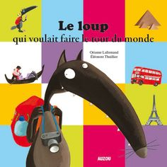 The Wolf Who Wanted to Travel the World by Orianne Lallemand, available at Book Depository with free delivery worldwide. Learning French For Kids, French Language Learning, Will He Come Back, French Trip, Book Review Blogs, Petite Section, Grande Section, Kindergarten Activities, Preschool