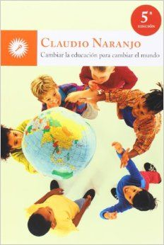 Cambiar la educación para cambiar el mundo: Claudio Naranjo: 9788495496959: Amazon.com: Books