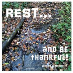 """Rest and be thankful."" ~ William Wordsworth  #quote"