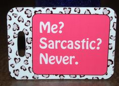 Me Sarcastic Never.  Bag Tag Luggage Tag by FlipTurnTags on Etsy, $5.95