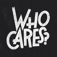 who cares..?  #type #typo #typography #typographie #font #lettering