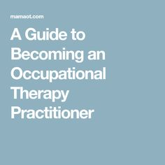 A Guide to Becoming an Occupational Therapy Practitioner