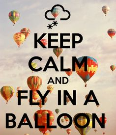 KEEP CALM AND FLY IN A BALLOON - KEEP CALM AND CARRY ON Image Generator