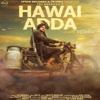Hawai Adda Is The Single Track By Singer Tej Bhangu.Lyrics Of This Song Has Been Penned By Pretty Bhullar & Music Of This Song Has Been Given By Dip D.