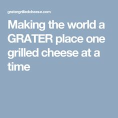 Making the world a GRATER place   one grilled cheese at a time