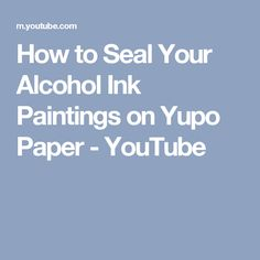 How to Seal Your Alcohol Ink Paintings on Yupo Paper - YouTube