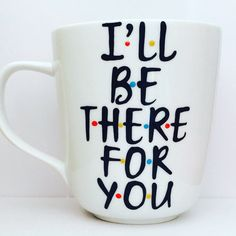 #friends Hey, I found this really awesome Etsy listing at https://www.etsy.com/listing/232356668/friends-ill-be-there-for-you-coffee-mug