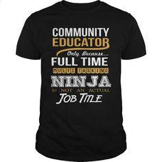 COMMUNITY EDUCATOR - NINJA GOLD - #womens #teeshirt. CHECK PRICE => https://www.sunfrog.com/LifeStyle/COMMUNITY-EDUCATOR--NINJA-GOLD-Black-Guys.html?60505