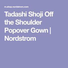 Tadashi Shoji Off the Shoulder Popover Gown | Nordstrom