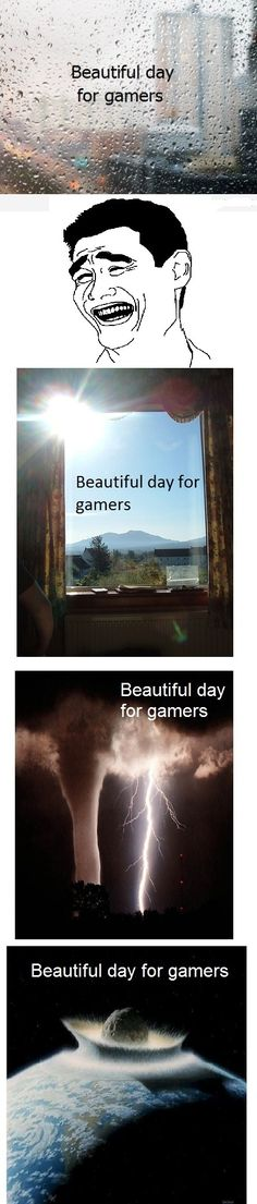 Beautiful day for gamers.:-) -to play all day LoL Video Game Logic, Video Games Funny, Funny Games, Gamer Humor, Gaming Memes, Pac Man, Bioshock, Skyrim, Fallout