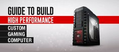 Easy Guide to Build High Performance Custom Gaming Desktop Computer