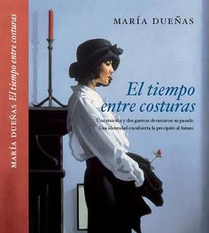 In El tiempo entre costuras, love leads seamstress Sira Quiroga to Tangier, Morocco in the where she is betrayed and forced to rebuild her life. Great Novels, Great Books, The Time In Between, Books To Read, My Books, Reading Practice, Film Books, How To Speak Spanish, Learning Spanish