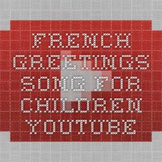 24 best french greetings images on pinterest french class french french greetings song for children youtube m4hsunfo