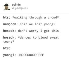 Dude no joke everytime I see Jhope dance now I yell out his name like Suga and my mom yells at me (I'll sue you min Yoongi getting me in trouble from getting your habits) lol I had to. Bts Bangtan Boy, Bts Boys, Bts Scenarios, Blood Sweat And Tears, About Bts, Namjin, Kpop Groups, Jung Hoseok, Bts Memes